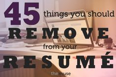 45 Things You Might Have on Your Resume (That Need to Be Removed) //