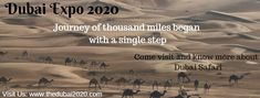 Journey of thousand miles began with a single step Be a part of Dubai and enjoy safari and sands. Dubai Safari, Expo 2020, Sands, Journey, The Journey, World's Fair