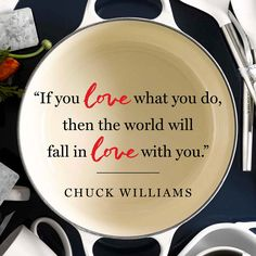 Words to live by from Williams-Sonoma founder Chuck Williams. #Chucks100th