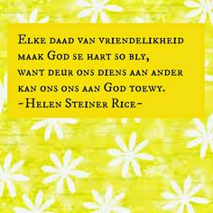 Afrikaanse Inspirerende Gedagtes & Wyshede: Helen Steiner Rice Inspirasies Helen Steiner Rice, Afrikaans, Inspirational Quotes, Wisdom, Motivation, Words, Flower, Life Coach Quotes, Inspiring Quotes