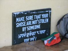 Sensible Signage at Dalai Lama temple  McLeodganj, India...not my work tho I lived there for 2 yrs!