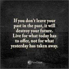If you don't leave your past in the past, it will destroy your future - Quote. Past And Future Quotes, Past Quotes, Motivational Quotes For Success, Positive Quotes, Life Quotes, Inspirational Quotes, Positive Affirmations, Relationship Quotes, Staff Motivation