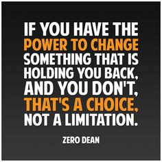 If you have the power to change something that is holding you back, and you don't… #zerosophy