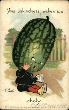 Your Unkindness Makes me Melon-Choly, oh how sad...