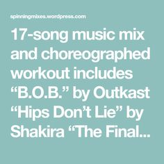 """music mix and choreographed workout includes """"B."""" by Outkast """"Hips Don't Lie"""" by Shakira """"The Final Countdown"""" by Europe """"Fable (Dream… Robert Miles, The Final Countdown, Spinning Workout, Don T Lie, Music Mix, Shakira, Exercise, Songs, Europe"""