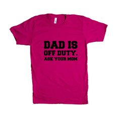 Dad Is Off Duty Ask Your Mom Dads Father Fathers Grandparents Grandfather Children Kids Parent Parents Parenting SGAL10 Unisex T Shirt