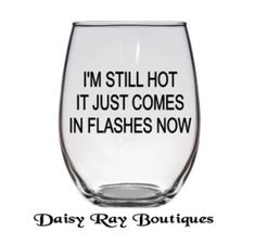 I'm Still Hot It Just Comes In Flashes Now. 21 oz. Stemless Wine Glass. Fun Wine Gift. Wine Birthday