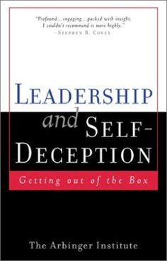 Leadership and Self-Deception by Arbinger Institute  The book explains how leaders can escape self-deception and put to use the skills, systems, and techniques that will bring success to themselves and their organizations.