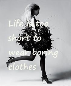 Life is too short to wear boring clothes. #promgirl #quotes #inspiration