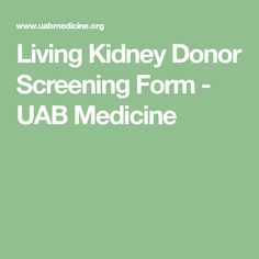 Living Kidney Donor Screening Form - UAB Medicine