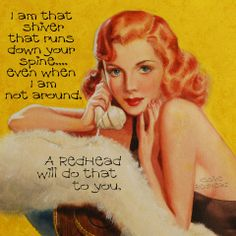 A redhead will do that to you.  :-)