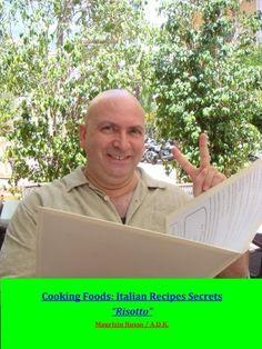 Cooking Foods - Italian Recipes Secrets - Risotto by Maurizio Russo, http://www.amazon.com/dp/B00GVN21ZC/ref=cm_sw_r_pi_dp_W7D2tb1B3F2YJ