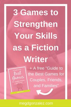 Three Games to Strengthen Your Skills as a Fiction Writer