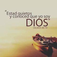 Estad quietos y conoced que yo soy Dios, Sal 46.10