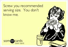 serving size, recommend serv, food ecards, screw you, life choices, i love food, love food funny, peanut butter, serv size