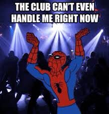 """""""The club can't even handle me right now""""  Spider-Man, 2014 XD"""