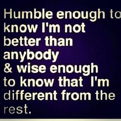 Being humble is a quality less n less alive in people