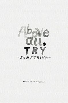 "Quote of the day: ""Above all, try something."""