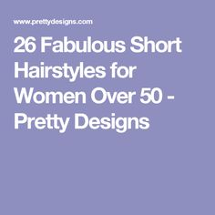 26 Fabulous Short Hairstyles for Women Over 50 - Pretty Designs