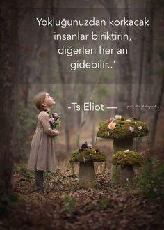 Yokluğunuzdan korkacak insanlar biriktirin, diğerleri her an gidebilir..   - Ts Eliot   #sözler #anlamlısözler #güzelsözler #manalısözler #özlüsözler #alıntı #alıntılar #alıntıdır #alıntısözler