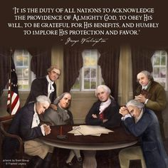 """It is the duty of all nations to acknowledge the providence of Almighty God, to obey His will, to be grateful for His benefits, and humbly to implore His protection and favor."" - George Washington (artwork by Brent Borup) American Presidents, American History, American Pride, British History, Founding Fathers Quotes, George Washington Quotes, Great Quotes, Inspirational Quotes, Social Studies"