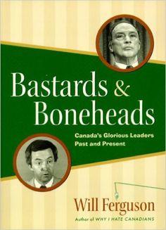 Bastards & Boneheads: Canada's Glorious Leaders Past and Present: Will Ferguson: 9781550547375: Books - Amazon.ca