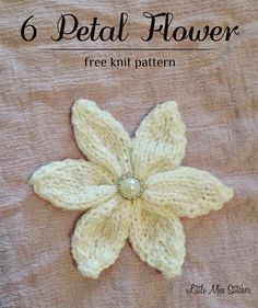 Little Miss Stitcher: 6 Petal Knit Flower Free Pattern