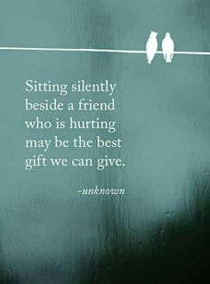 Sometimes, we just need a friend to sit beside us, care, and be with us, honoring what we're going through and who we are. #grief