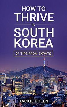 How to Thrive in South Korea: 97 Tips from Expats by Jackie Bolen http://www.amazon.com/dp/B00ZP4CPK4/ref=cm_sw_r_pi_dp_2G7Fvb1XYJCM5