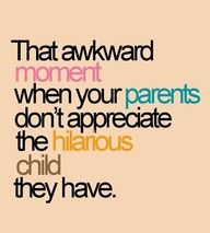 sorry my jokes are not for your age group mom  dad (I always felt this way! Lol)