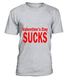 # Valentine Day Sucks T-Shirt .  Valentine Day Sucks T-Shirt  HOW TO ORDER: 1. Select the style and color you want: 2. Click Reserve it now 3. Select size and quantity 4. Enter shipping and billing information 5. Done! Simple as that! TIPS: Buy 2 or more to save shipping cost!  This is printable if you purchase only one piece. so dont worry, you will get yours.  Guaranteed safe and secure checkout via: Paypal | VISA | MASTERCARD