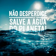 #mensagenscomamor #água #desperdício #planeta #vida #frases