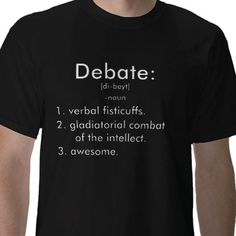 debate defined t-shirt WANT (simply for the fact that it has the word fisticuffs on it) let alone number 2 and 3!