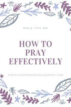How to Pray Effectively teaches you 15 things from the Bible that can make your prayer life more productive.