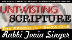 UnTwisting Scripture: The Prophets - Show One with Rabbi Tovia Singer