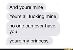 And youre mine Youre all fucking mine no one can ever have you youre my princess - iFunny :) Possessive Boyfriend, Boyfriend Texts, Boyfriend Goals, Boyfriend Quotes, Future Boyfriend, Me As A Girlfriend, Cute Relationship Texts, Freaky Relationship Goals, Cute Relationships