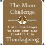 Thanksgiving Mom Challenge: 7 Mini Challenges to Make Your Kids Thankful this Thanksgiving