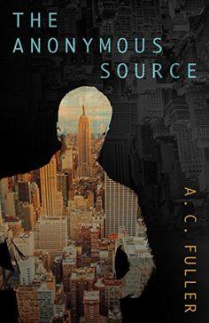 The Anonymous Source by A.C. Fuller http://www.amazon.com/dp/B00ZVALBR0/ref=cm_sw_r_pi_dp_Rhotwb0VDM11P