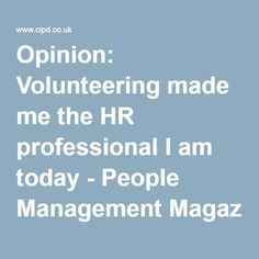 Opinion: Volunteering made me the HR professional I am today - People Management Magazine Online
