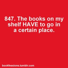 Bookfession 847. Owning books teaches us to be organize or how to organize things in order.