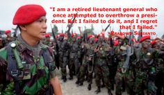 I am a retired lieutenant general who once attempted to overthrow a president. But I failed to do it, and I regret that I failed. - Prabowo