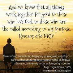 Romans 8:28 (NKJV) And we know that all things work together for good to those who love God, to those who are the called according to His purpose.