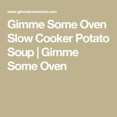 Gimme Some Oven Slow Cooker Potato Soup | Gimme Some Oven