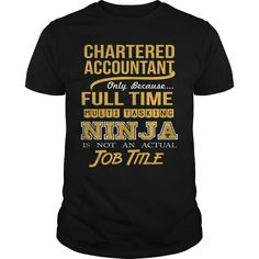 CHARTERED ACCOUNTANT Only Because Full Time Multi Tasking NINJA Is Not An Actual Job Title T-Shirts, Hoodies. BUY IT NOW ==► https://www.sunfrog.com/LifeStyle/CHARTERED-ACCOUNTANT--NINJA-GOLD-Black-Guys.html?id=41382