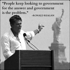 "The Great Ronald Reagan: ""People keep looking to government for the answer and government is the problem"". You could insert ""Obama"" or ""Democrats"" or ""Liberals"" or ""freeloaders"" in place of ""people"" and still be correct. Ronald Reagan Quotes, President Ronald Reagan, 40th President, President Quotes, Great Quotes, Me Quotes, Inspirational Quotes, Clever Quotes, Sarcastic Quotes"