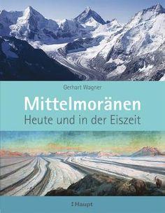Wagner, Gerhart «Mittelmoränen. Heute und in der Eiszeit» | 978-3-258-07878-6 | www.haupt.ch