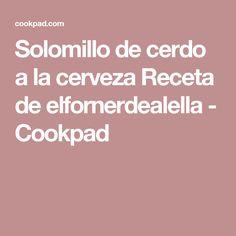 Solomillo de cerdo a la cerveza Receta de elfornerdealella - Cookpad