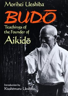 Budo: Teachings of the Founder of Aikido by Morihei Ueshiba, More information: http://s2u.co/ecb47 #Aikido #Japan