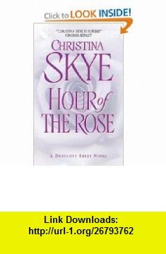 Hour of the Rose (Draycott Abbey Novels) (0071001004991) Christina Skye , ISBN-10: 0380773856  , ISBN-13: 978-0380773855 ,  , tutorials , pdf , ebook , torrent , downloads , rapidshare , filesonic , hotfile , megaupload , fileserve