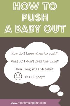 How To Push: How do I know when to push? What if I don't feel the urge to push? How long will it take? Will I poop in front of everybody? #birth #pregnancy